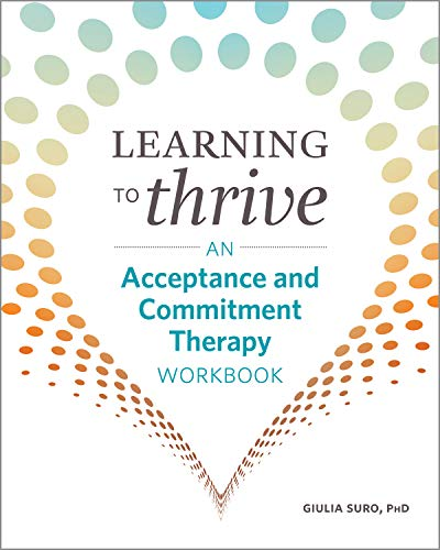 Learning to Thrive: An Acceptance and Commitment Therapy Workbook