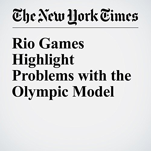 Rio Games Highlight Problems with the Olympic Model                   By:                                                                                                                                 Michael Powell                               Narrated by:                                                                                                                                 Fleet Cooper                      Length: 9 mins     Not rated yet     Overall 0.0