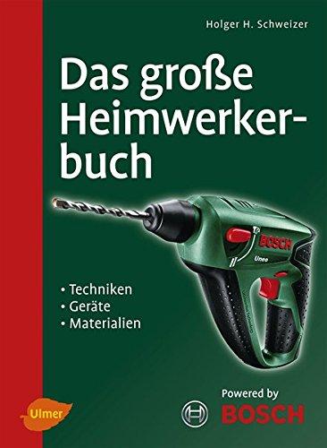Das große Heimwerkerbuch: Techniken, Geräte, Materialien