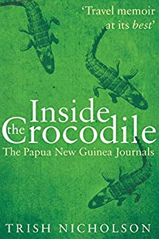 Inside the Crocodile: The Papua New Guinea Journals by [Trish Nicholson]