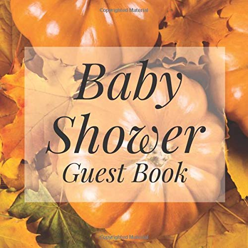 Baby Shower Guest Book: Pumpkin Fall Autumn Halloween Theme - Gender Reveal Boy Girl Signing Sign In Guestbook, Welcome New Baby with Gift Log ... Prediction, Advice Wishes, Photo Milestones