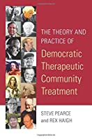 The Theory and Practice of Democratic Therapeutic Community Treatment
