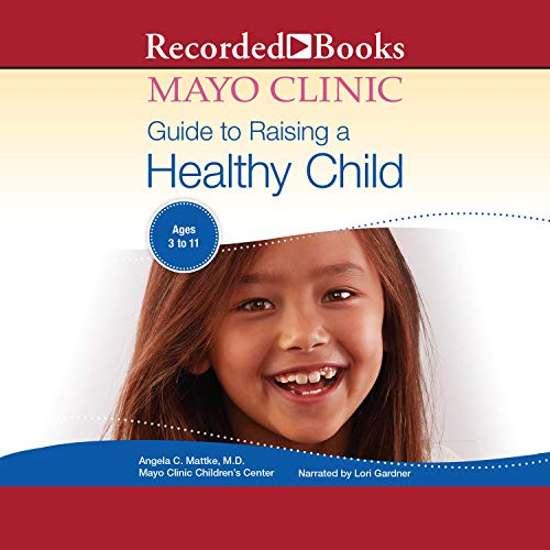 The Mayo Clinic Guide to Raising a Healthy Child, 1st Edition audiobook cover art