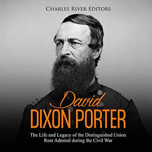 David Dixon Porter: The Life and Legacy of the Distinguished Union Rear Admiral during the Civil War  By  cover art