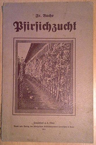 Anleitung zur Pfirsichzucht am Wandspalier und freistehenden Baume ( 1911 )