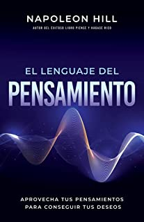 El Lenguaje del Pensamiento (the Language of Thought): Aprovecha Tus Pensamientos Para Conseguir Tus Deseos (Leverage Your...