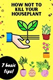 how not to kill your houseplants: houseplants book fir the complete guide to choosing, growing, and caring (English Edition)