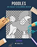 Poodles: AN ADULT COLORING BOOK: A Poodles Coloring Book For Adults