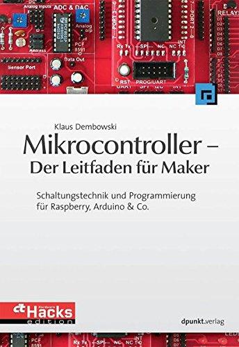 Mikrocontroller - Der Leitfaden für Maker: Schaltungstechnik und Programmierung für Raspberry, Arduino & Co. (c't Hardware Hacks Edition)