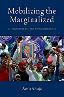 Mobilizing the Marginalized: Ethnic Parties without Ethnic Movements (Modern South Asia)