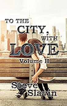 To The City, With Love: Volume II by [Steve Slavin]