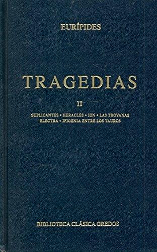 Tragedias (euripides) vol. 2: Suplicantes; Heracles; Ion; Las troyanas; Electra; Ifigenia entre los tauros: 011 (B. CLÁSICA GREDOS)