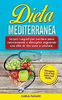 Dieta Mediterranea: Scopri i segreti per perdere peso velocemente e dimagrire seguendo uno stile di vita sano e salutare. Dimagrire non è mai stato cosi facile.