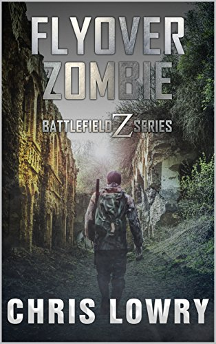 Flyover Zombie - a post apocalyptic action adventure: the Battlefield Z series by [Chris Lowry]