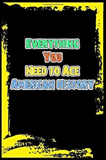 Everything You Need to Ace American History Notebook: The Complete Middle School Study Idea With quote On Cover: Funny off...