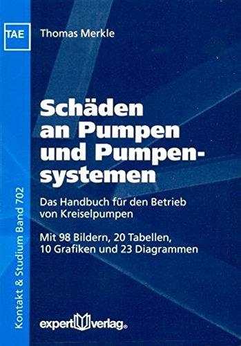 Schäden an Pumpen und Pumpensystemen: Das Handbuch für den Betrieb von Kreiselpumpen (Kontakt & Studium)