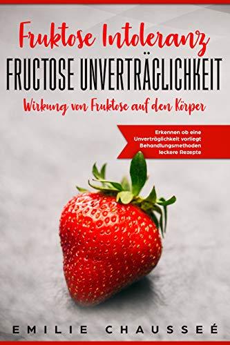 Fruktose Intoleranz, Fructose Unverträglichkeit - Wirkung von Fruktose auf den Körper: Erkennen ob