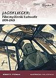 Jagdflieger: Pilot mysliwski Luftwaffe 1939-1945 (Polish Edition)