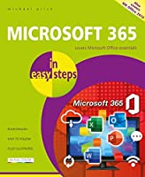 Microsoft 365 in Easy Steps: Covers Ms Office 365 and Office 2019
