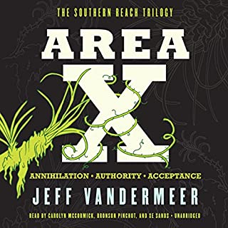 Area X     The Southern Reach Trilogy - Annihilation, Authority, Acceptance              By:                                                                                                                                 Jeff VanderMeer                               Narrated by:                                                                                                                                 Carolyn McCormick,                                                                                        Bronson Pinchot,                                                                                        Xe Sands                      Length: 26 hrs and 14 mins     3,492 ratings     Overall 3.7