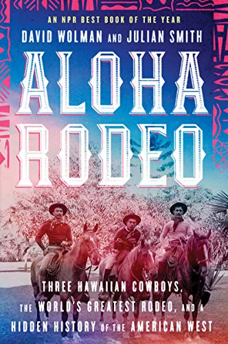Compare Textbook Prices for Aloha Rodeo: Three Hawaiian Cowboys, the World's Greatest Rodeo, and a Hidden History of the American West Reprint Edition ISBN 9780062836014 by Wolman, David,Smith, Julian