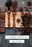 Coffee Tasting Journal: Coffee Tasting Journal for Coffee Lovers and Connoisseurs, Rate all Your Favorite Varieties of Coffee, Coffee Drinkers Journal, Recommend Coffee, Review Brew Methods, and Notes