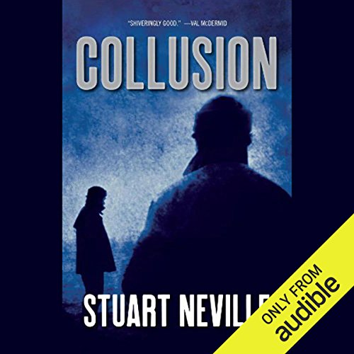 Collusion                   By:                                                                                                                                 Stuart Neville                               Narrated by:                                                                                                                                 Gerard Doyle                      Length: 11 hrs and 22 mins     36 ratings     Overall 4.1