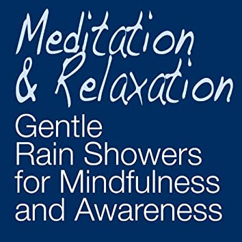 Gentle Rain Showers for Mindfulness and Awareness