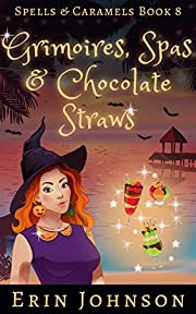 Grimoires, Spas & Chocolate Straws: A Cozy Witch Mystery (Spells & Caramels Book 8)