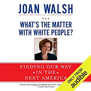 What's the Matter with White People?     Finding Our Way in the Next America              By:                                                                                                                                 Joan Walsh                               Narrated by:                                                                                                                                 Joan Walsh                      Length: 9 hrs and 1 min     40 ratings     Overall 4.3