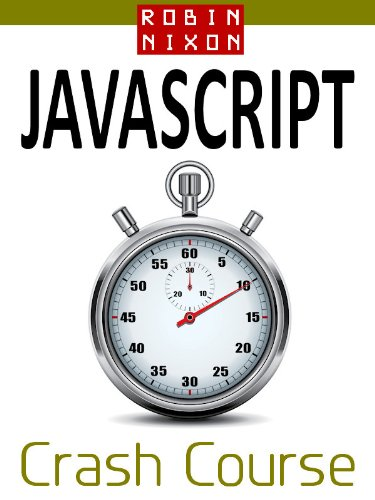 Robin Nixon's JavaScript Crash Course: Learn JavaScript in 14 easy lessons