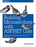 Building Microservices with ASP.NET Core - Develop, Test, and Deploy Cross-Platform Services in the Cloud