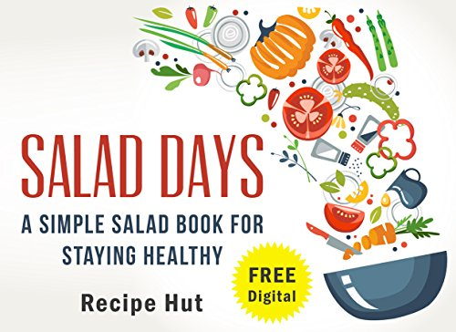 Salad Days: A Simple Salad Book for Staying Healthy (English Edition)