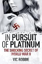 In Pursuit of Platinum: The Shocking Secret of World War II (Ben Peters Thriller series Book 1)