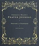 Piercing Heaven Prayer Journal: Prayers of the Puritans