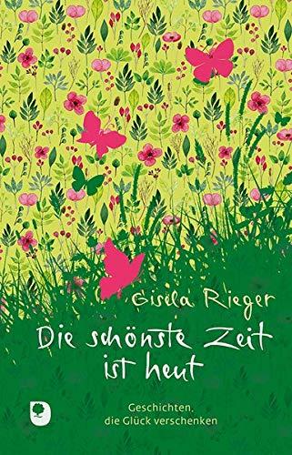 Die schönste Zeit ist heut: Geschichten, die Glück verschenken (Edition Eschbach)