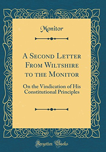 A Second Letter from Wiltshire to the Monitor: On the Vindication of His Constitutional Principles (Classic Reprint)