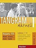 Tangram aktuell 1 - Lektion 1-4. Glosario XXL. Deutsch-Spanisch: Deutsch als Fremdsprache