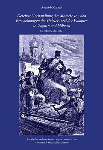 Gelehrte Verhandlung der Materie von den Erscheinungen der Geister,  und der Vampire in Ungarn und Mähren: Ungekürzte Ausgabe
