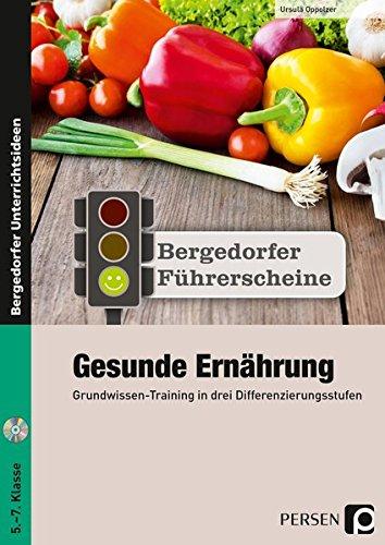 Führerschein: Gesunde Ernährung - Sekundarstufe: Grundwissen-Training in drei Differenzierungsstufen (5. bis 7. Klasse) (Bergedorfer Führerscheine Sekundarstufe)
