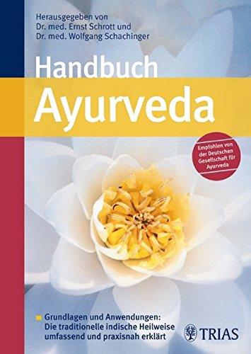Handbuch Ayurveda: Grundlagen und Anwendungen: Die traditionelle indische Heilweise umfassend und
