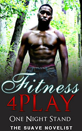 Book: Fitness 4Play - One Night Stand (Novel 1) by The Suave Novelist