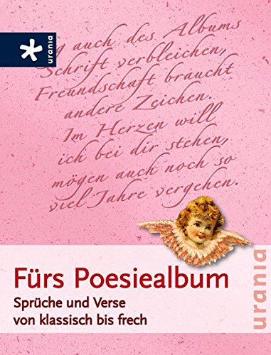 Fürs Poesiealbum: Sprüche und Verse von klassisch bis frech
