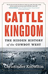 Image: Cattle Kingdom: The Hidden History of the Cowboy West | Kindle Edition | by Christopher Knowlton (Author). Publisher: Eamon Dolan/Houghton Mifflin Harcourt; Reprint edition (May 30, 2017)