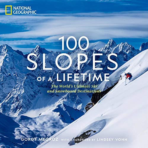 100 Slopes of a Lifetime: The World's Ultimate Ski and Snowboard Destinations