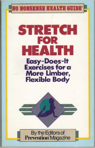 Stretch for Health: Easy-Does-It Exercises for a More Limber, Flexible Body