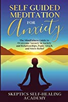 Self-Guided Meditation for Anxiety: The Mindfulness Guide to Overcome Anxiety in Society and Relationships, Panic Attack and Stress Relief