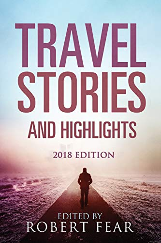 Travel Stories and Highlights: 2018 Edition: Volume 2
