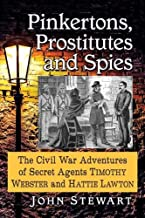 Pinkertons, Prostitutes and Spies: The Civil War Adventures of Secret Agents Timothy Webster and Hattie Lawton