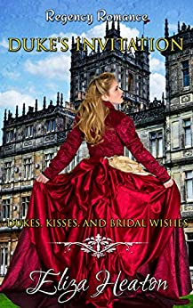 The Duke's Invitation: Dukes Kisses and Bridal Wishes. by [Eliza Heaton, His Everlasting Love Media]